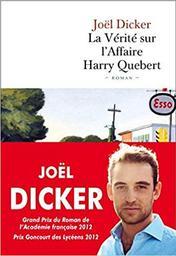 La vérité sur l'affaire Harry Quebert : roman / Joël Dicker | Dicker, Joël (1985-....). Auteur