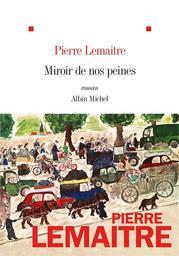 Miroir de nos peines / Pierre Lemaitre | Lemaitre, Pierre (1951-....). Auteur