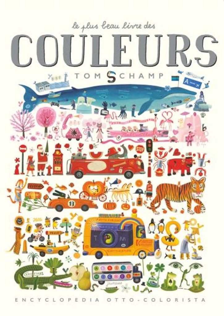 Le plus beau livre des couleurs : encyclopedia otto-colorista / Tom Schamp   Schamp, Tom. Auteur