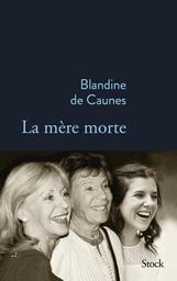 La mère morte / Blandine de Caunes | Caunes, Blandine de (1946-....). Auteur