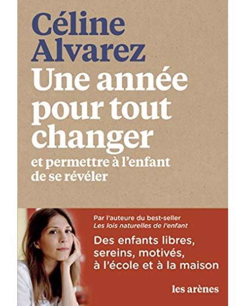 Une année pour tout changer : et permettre à l'enfant de se révéler / Céline Alvarez   Alvarez, Céline. Auteur