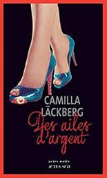 Des ailes d'argent : la vengeance d'une femme est douce et impitoyable / Camilla Läckberg | Läckberg, Camilla (1974-....). Auteur