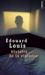 Histoire de la violence : roman / Edouard Louis | Louis, Edouard (1992-....). Auteur