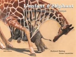 L' enfant d'éléphant : comment l'éléphant eut sa trompe / Rudyard Kipling | Kipling, Rudyard (1865-1936). Auteur