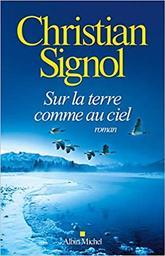 Sur la terre comme au ciel : roman / Christian Signol | Signol, Christian (1947-....). Auteur