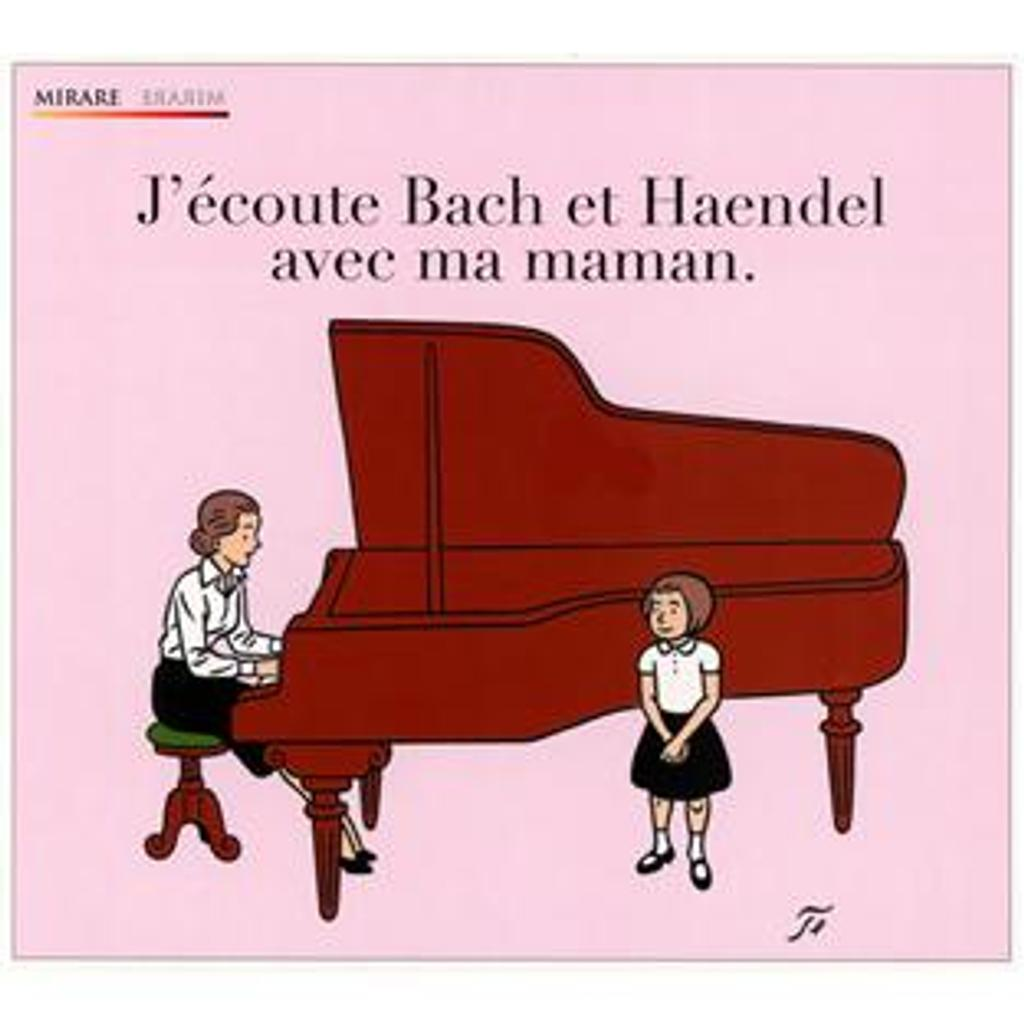 J'ecoute Bach et Haendel avec ma maman   